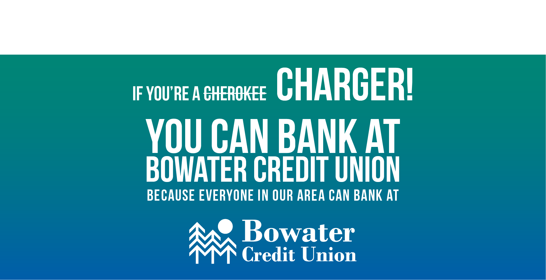 if youre a charger you can bank at Bowater Credit Union
