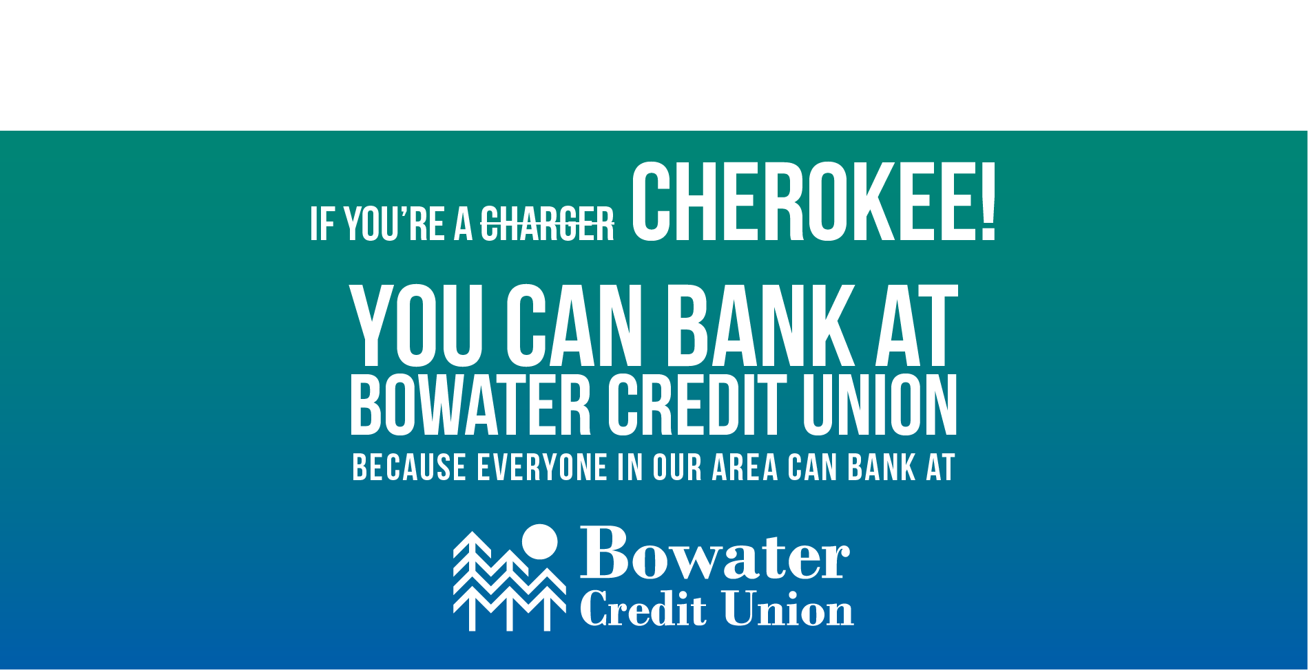 if you're a Cherokee you can bank at Bowater Credit Union