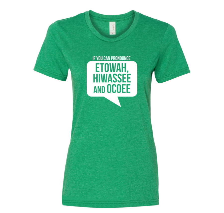"""example of green women's shirt that says """"if you can pronounce Etowah, Hiwassee, and Ocoee"""