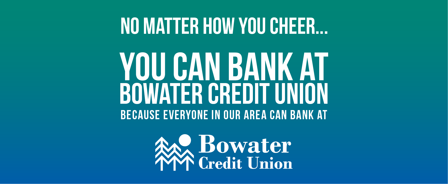 You can bank at Bowater Credit Union